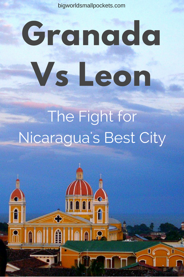 Granada Vs Leon - The Fight for Nicaragua's Best City {Big World Small Pockets}