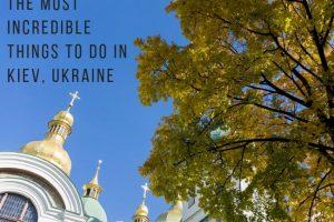 13 Amazing Things to Do in Kiev, Ukraine