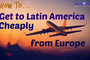 How to Get to Latin America Cheaply From Europe