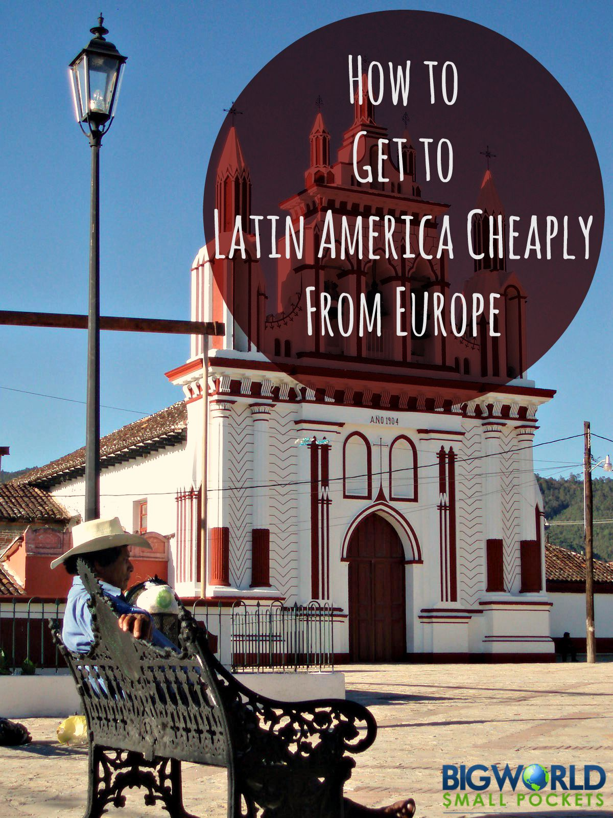 How to Get to Latin America Cheaply From Europe {Big World Small Pockets}