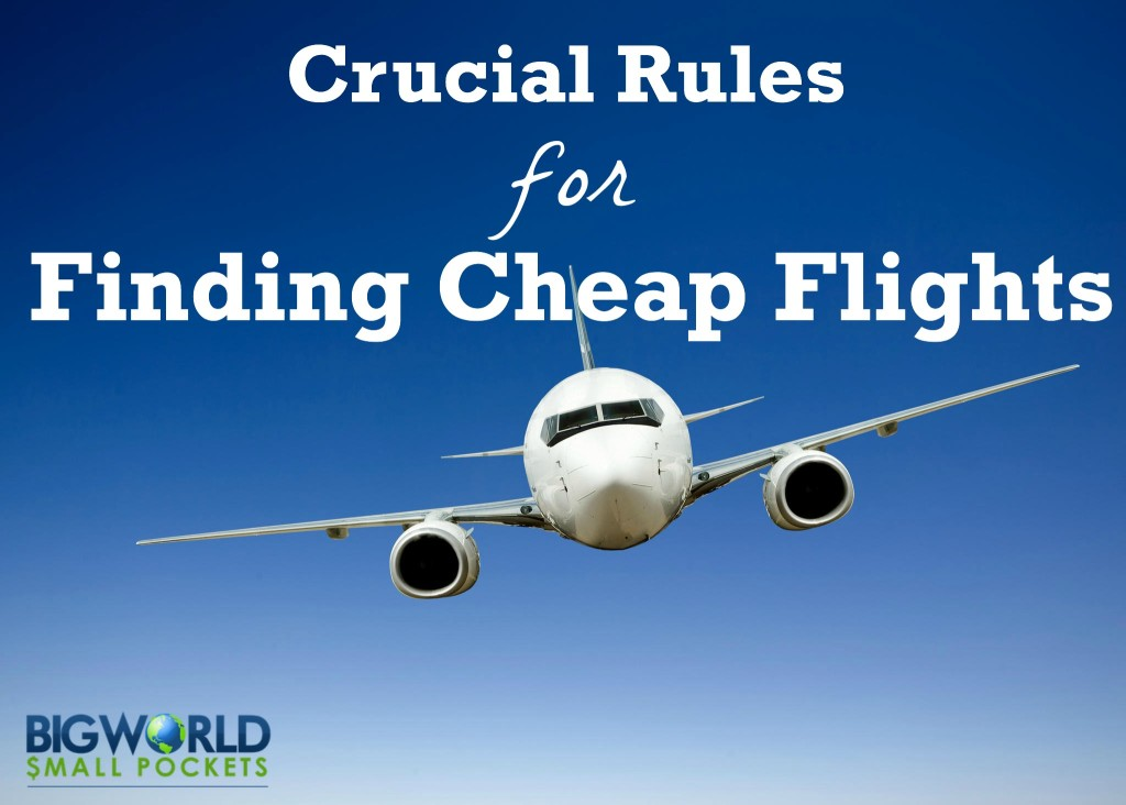 Crucial Rules For Finding Cheap Flights Big World Small Pockets