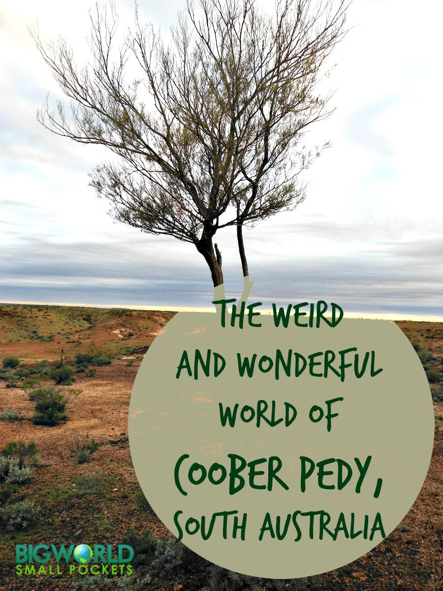 The Weird and Wonderful World of Coober Pedy {Big World Small Pockets}