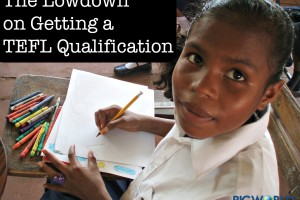 The Complete Lowdown on Getting a TEFL Qualification