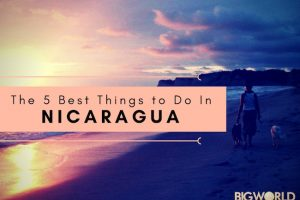The 5 Best Things to Do in Nicaragua
