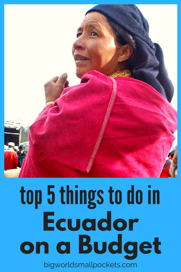 Top 5 Things to do in Ecuador on a Budget, including hot springs, hikes and markets {Big World Small Pockets}