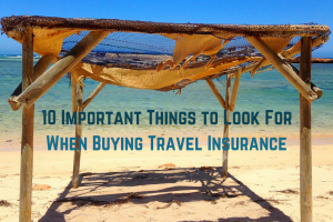 10 Important Things to Look For When Buying Travel Insurance