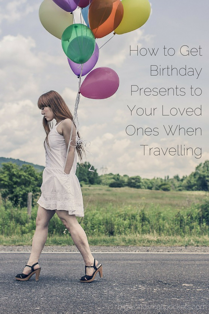 How to Get Birthday Presents to Your Loved Ones When Travelling {Big World Small Pockets}