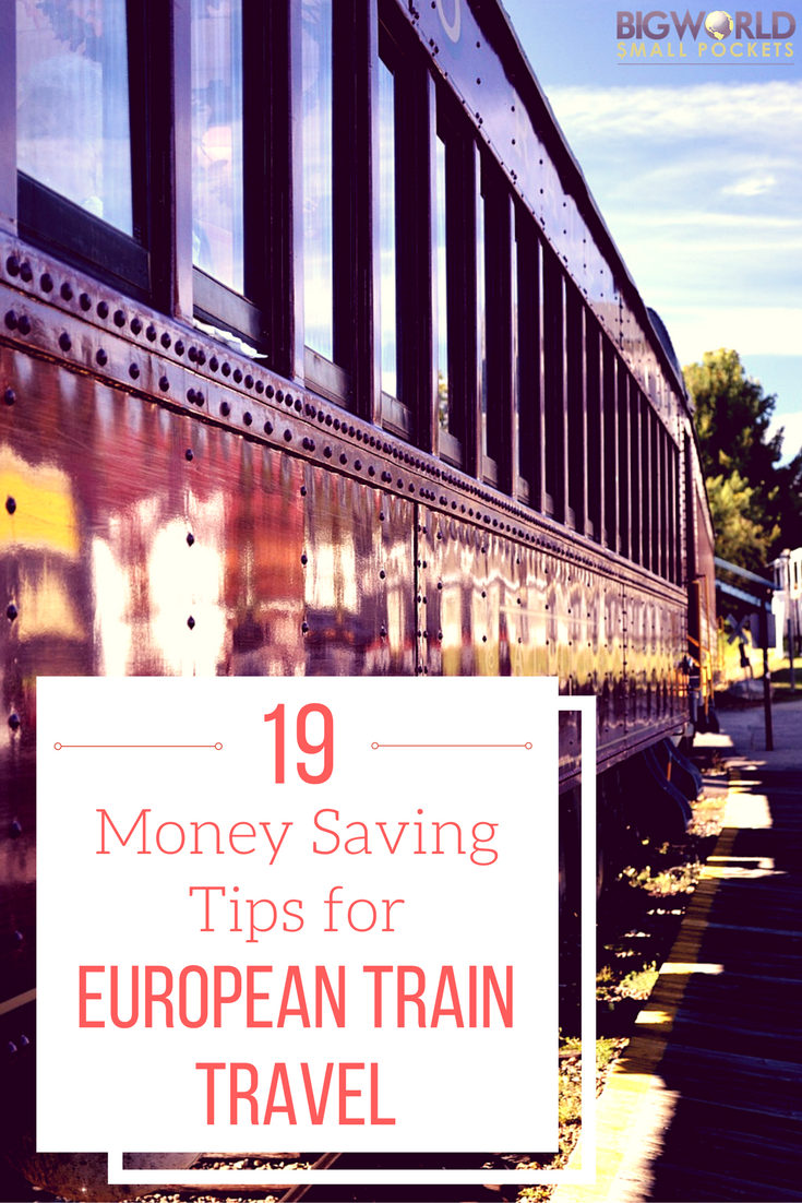 The 19 Best Money Saving Tips for European Train Travel {Big World Small Pockets}