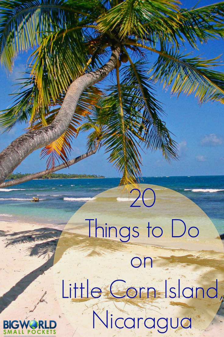 Discover 20 Amazing Things to Do in the Paradise of Little Corn Island, Nicaragua {Big World Small Pockets}