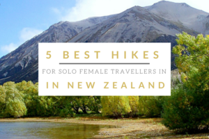 5 Best Hikes for Solo Female Travellers in New Zealand