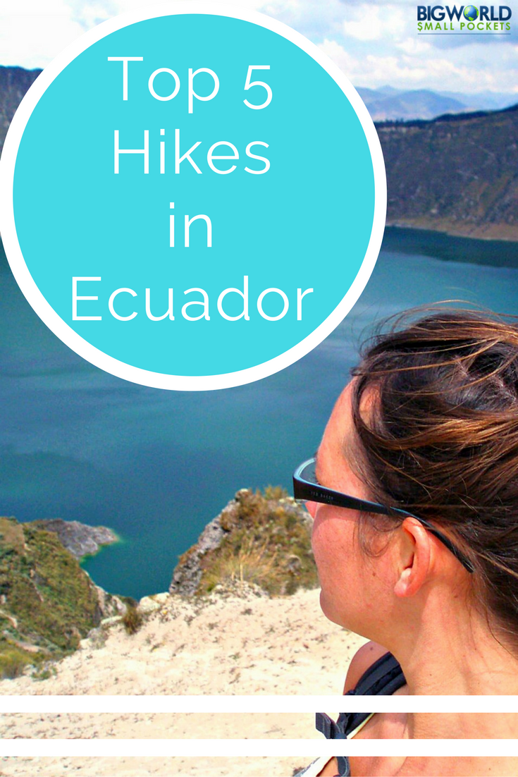 The Best 5 Hikes to Walk in Ecuador, South America {Big World Small Pockets}