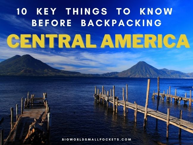 10 Key Things to Know Before Backpacking Central America