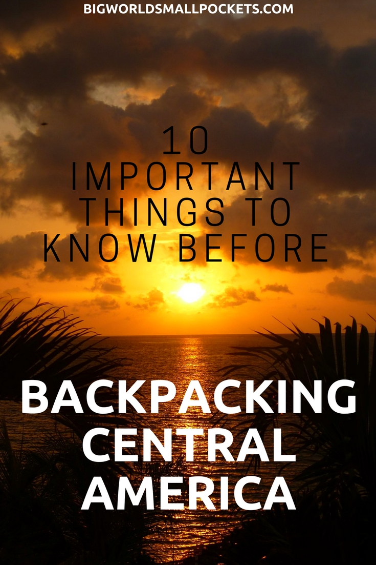 What You Need to Know Backpacking Central America {Big World Small Pockets}