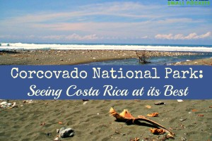 Corcovado National Park: Seeing Costa Rica at its Best!