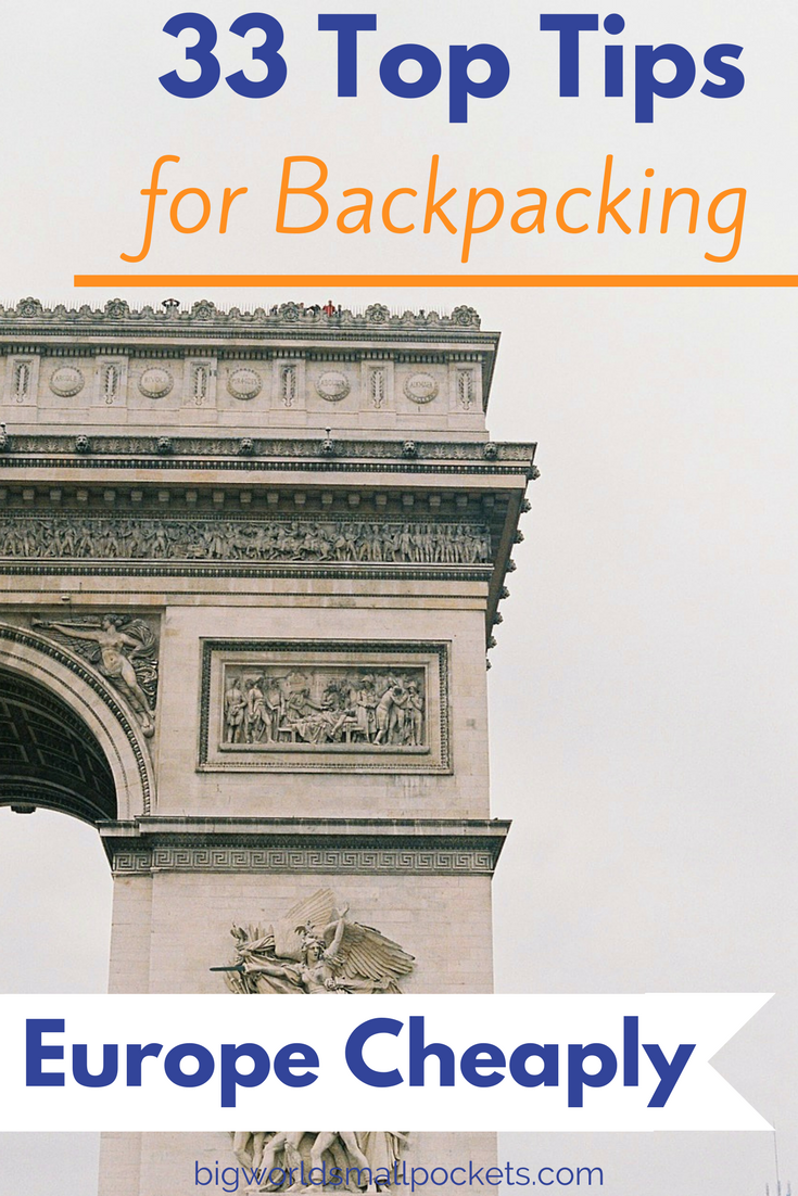 33 Top Tips for Backpacking Europe Cheaply {Big World Small Pockets}