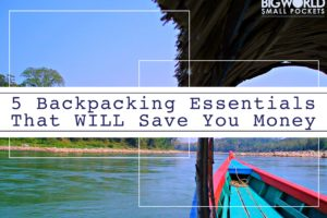 5 Backpacking Essentials That Will Save You Money