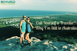 Call Yourself a Traveller? Why I'm Still in Australia