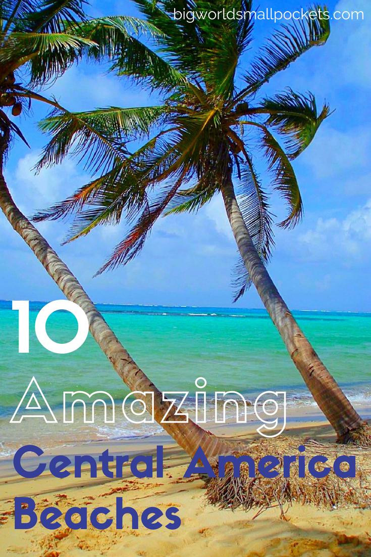 10 Amazing Beaches in Central America You Have to Visit {Big World Small Pockets}
