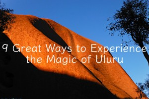 9 Great Ways to Experience the Magic of Uluru, Australia