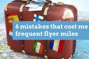6 Big Mistakes that Cost Me Frequent Flyer Miles