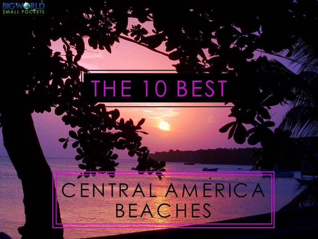 The 10 Best Cetnral America Beaches