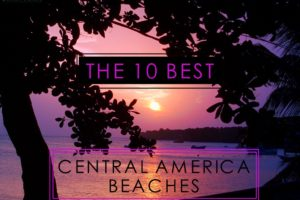 The 10 Best Central America Beaches