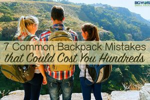 7 Common Backpacker Mistakes that Could Cost You Hundreds