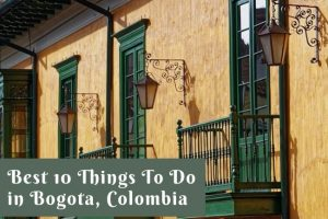 Best 10 Things To Do in Bogota, Colombia