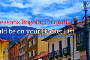 10 Reasons Bogota Should be on Your Bucket List