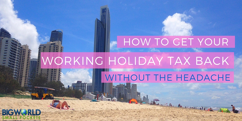 How to Get Your Working Holiday Tax Back Without the Headacha