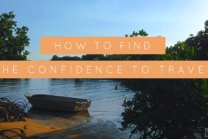 How to Find the Confidence to Travel