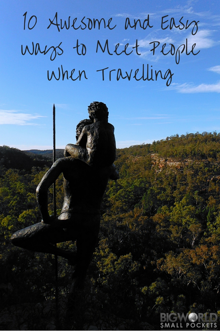 10 Awesome and Easy Ways to Meet People When Travelling {Big World Small Pockets}
