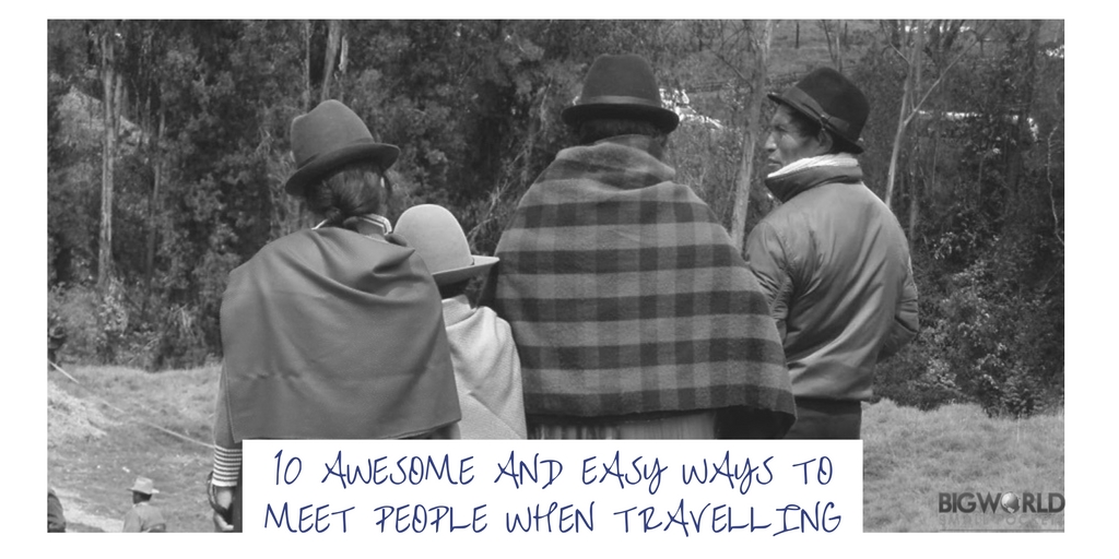 10 Awesome and Easy Ways to Meet People When Travelling