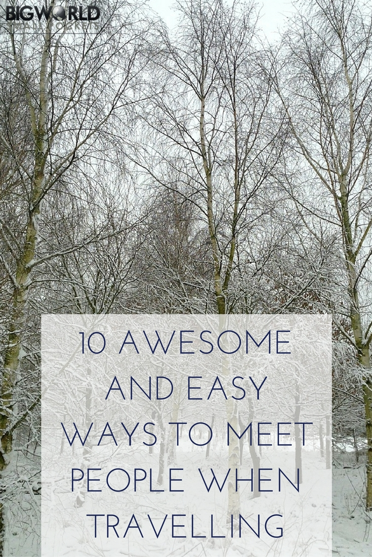 10 Great Ways to Meet People When Travelling {Big World Small Pockets}