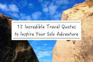 12 Incredible Travel Quotes to Inspire Your Solo Adventure