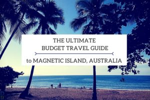 The Ultimate Budget Travel Guide to Magnetic Island