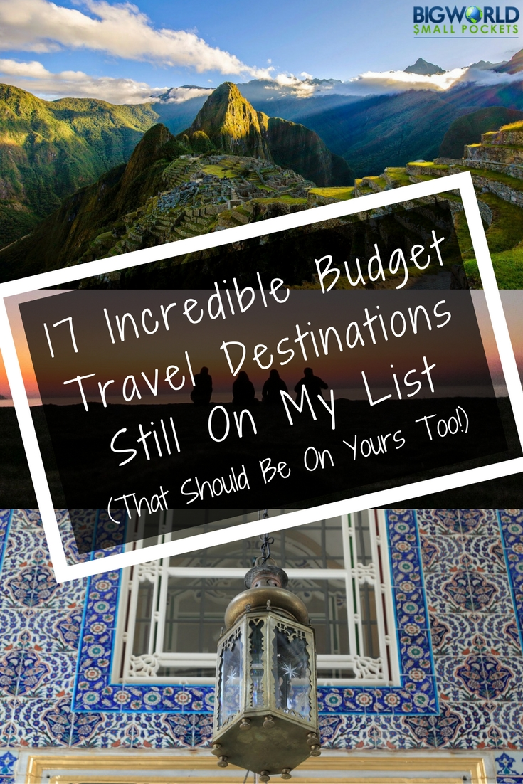 17 Incredible Budget Travel Destinations Still On My List (That Should Be On Yours Too!) {Big World Small Pockets}
