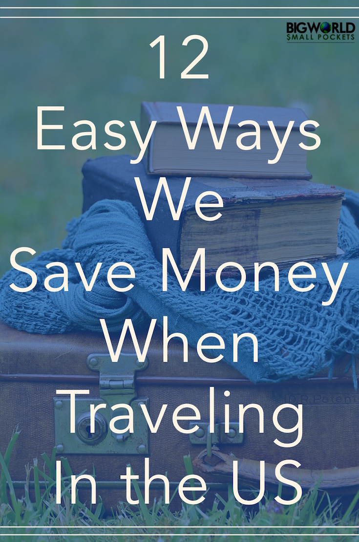 12 Easy Ways We Save Money When Traveling the US {Big World Small Pockets}