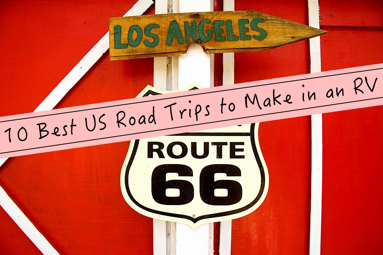 10 best us road trips to make in an rv - big world small pockets