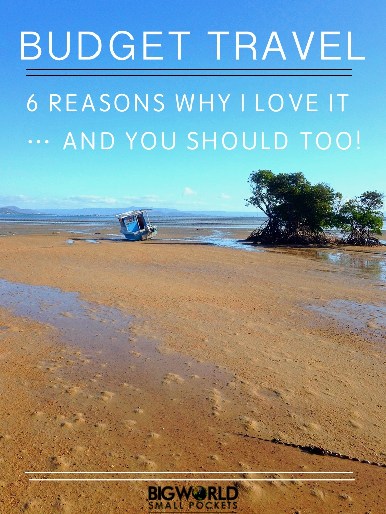 Why I Love Budget Travel and You Should Too {Big World Small Pockets}