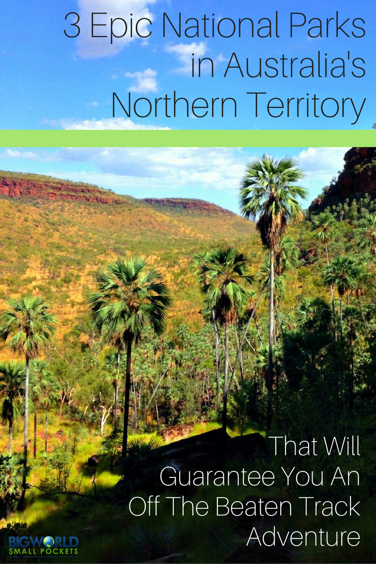 3 Epic Northern Territory National Parks to Guarantee You An Off The Beaten Track Adventure {Big World Small Pockets}