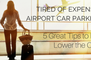 Tired of Expensive Airport Car Parking Bills? 5 Great Tips to Help Lower the Costs