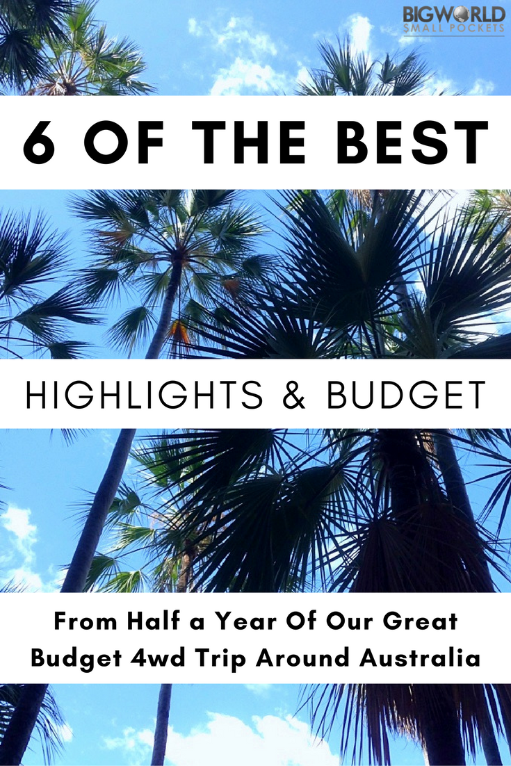 Highlights & Budget From Half a Year Of Our Great Budget 4wd Trip Around Australia {Big World Small Pockets}
