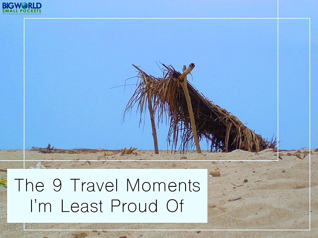 The 9 Travel Moments I'm Least Proud Of