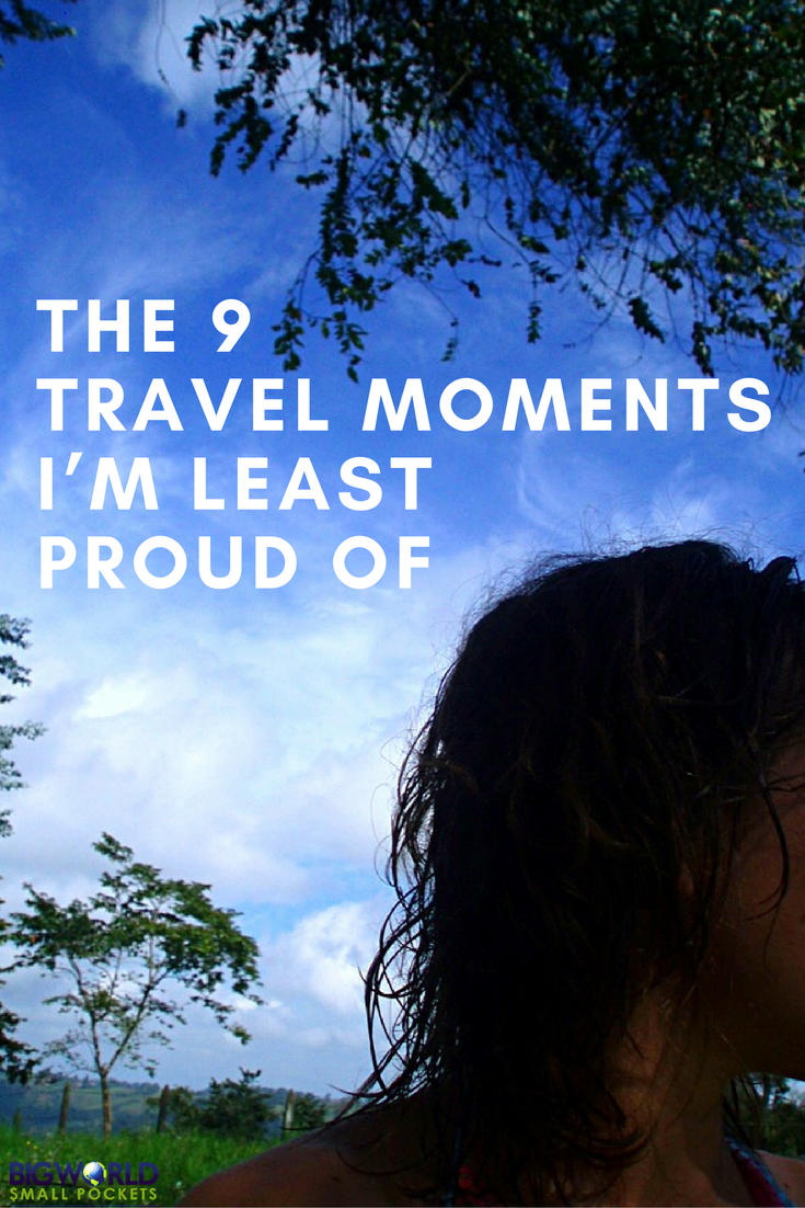 The 9 Travel Moments I'm Least Proud Of {Big World Small Pockets}