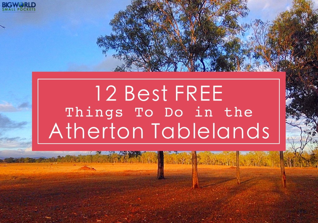 12 best free things to do in the atherton tablelands big for The atherton