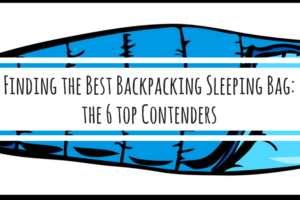 Finding the Best Backpacking Sleeping Bag: 6 Great Contenders