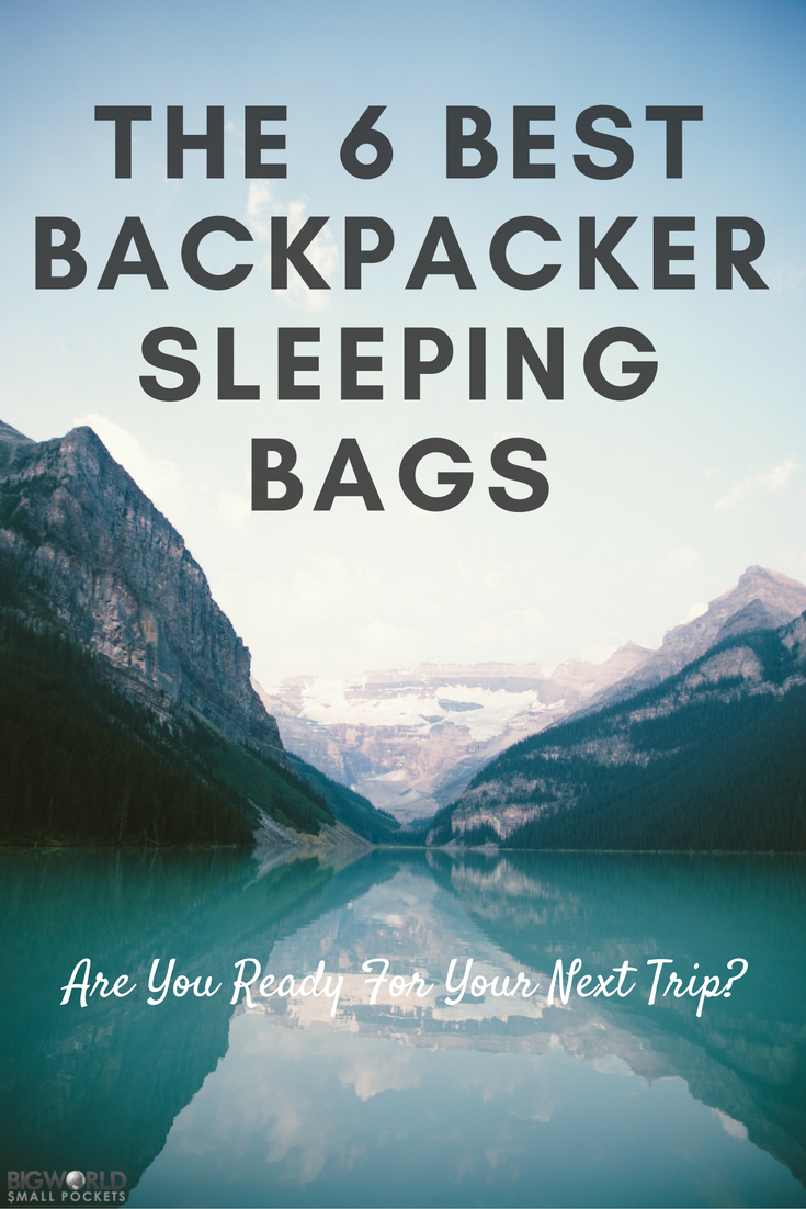 Finding the 6 Best Sleeping Bags for Backpacking ---> Are You Ready for Your Next Trip? {Big World Small Pockets}