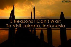 5 Reasons I Can't Wait to Visit Jakarta, Indonesia