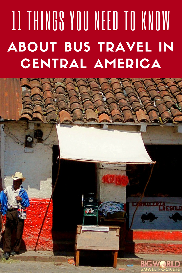 11 Things To Know About Bus Travel in Central America {Big World Small Pockets}